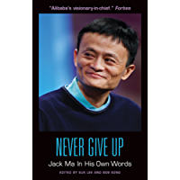 Never Give Up: Jack Ma In His Own Words (In Their Own Words)