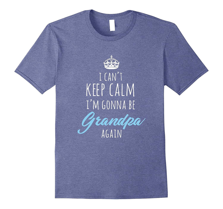 Men's I can't Keep Calm I'm Gonna be a Grandpa Again Gift shirt