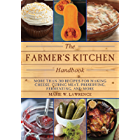 The Farmer's Kitchen Handbook: More Than 200 Recipes for Making Cheese, Curing Meat, Preserving, Fermenting, and More (The Handbook Series)