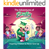 The Adventures of Bentley Hippo: Inspiring Children to Never Give Up