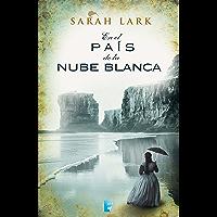 En el país de la nube blanca (Trilogía de la Nube Blanca 1) (Trilogía a Sarah Lark- 0003 (NB GRANDES NOVELAS)) (Spanish Edition)