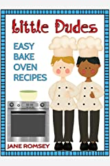 Little Dudes Easy Bake Oven Recipes: 64 Fun and Easy Recipes for Boys Kindle Edition