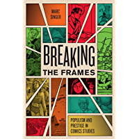 Breaking the Frames: Populism and Prestige in Comics Studies (World Comics and Graphic Nonfiction)