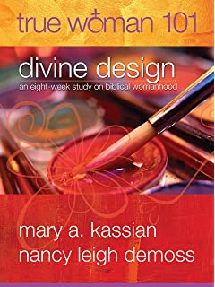 True Woman 101 Divine Design An Eight Week Study On Biblical Womanhood