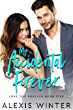 My Accidental Forever: An Accidental Marriage Romantic Comedy (Love You Forever Book 5)