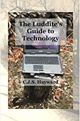 The Luddite's Guide to Technology: The Past Writes Back to Humane Tech! (Best Works) Kindle Edition