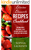 Desserts: Divine Dessert Recipes Cookbook: 60 Amazingly, Easy, Delicious Dessert Recipes Ready to Dig Into and Devour (Famous Cookbooks Book 1) (English Edition)