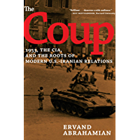 The Coup: 1953, the CIA, and the Roots of Modern U.S.-Iranian Relations (English Edition)