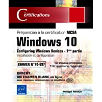 Windows 10 - Préparation à la certification MCSA Configuring Windows Devices (Examen 70-697) - 1ère partie: Installation et configuration