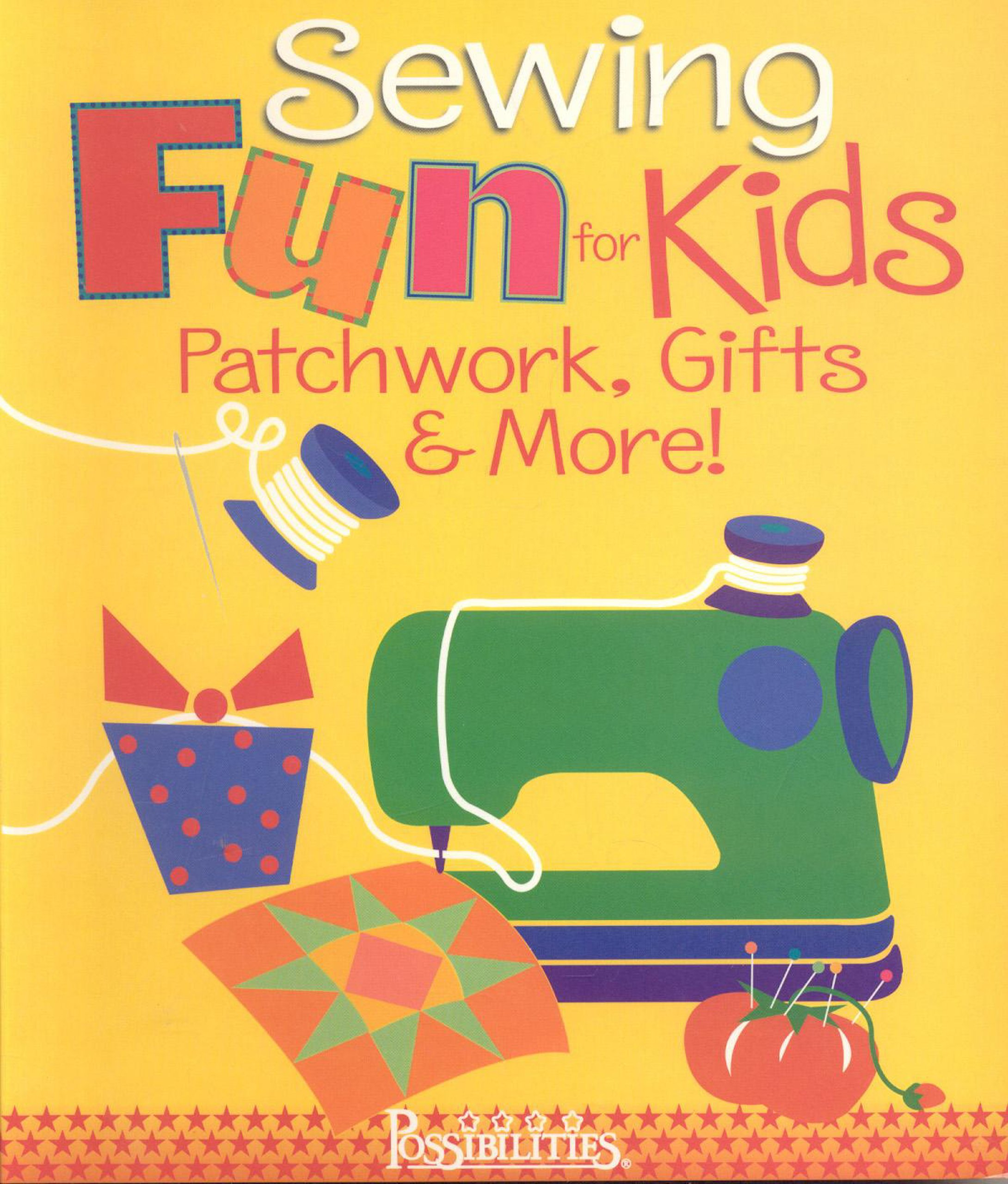 Sewing Fun for Kids: Patchwork, Gifts & More!