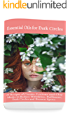 Essential Oils for Dark Circles: 25 Recipes of Creams, Lotions and Clay Masks to Reduce Wrinkles, Puffiness, Dark Circles and Brown Spots