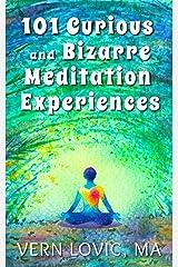 101 Curious and Bizarre Meditation Experiences Kindle Edition