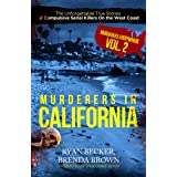 Murderers In California: The Unforgettable True Stories of Compulsive Serial Killers On the West Coast (Murderers Everywhere