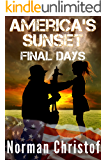America's Sunset Book 3: Final Days: A Post Apocalyptic Fight For Survival