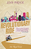 Revolutionary Ride: On the Road in Search of the Real Iran (English Edition)