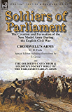 Soldiers of Parliament: the Creation and Formation of the New Model Army During the English Civil War