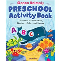 Ocean Animals Preschool Activity Book: 75 Games to Learn Letters, Numbers, Colors, and Shapes (School Skills Activity…