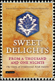 Sweet Delights from a Thousand and One Nights: The Story of Traditional Arab Sweets