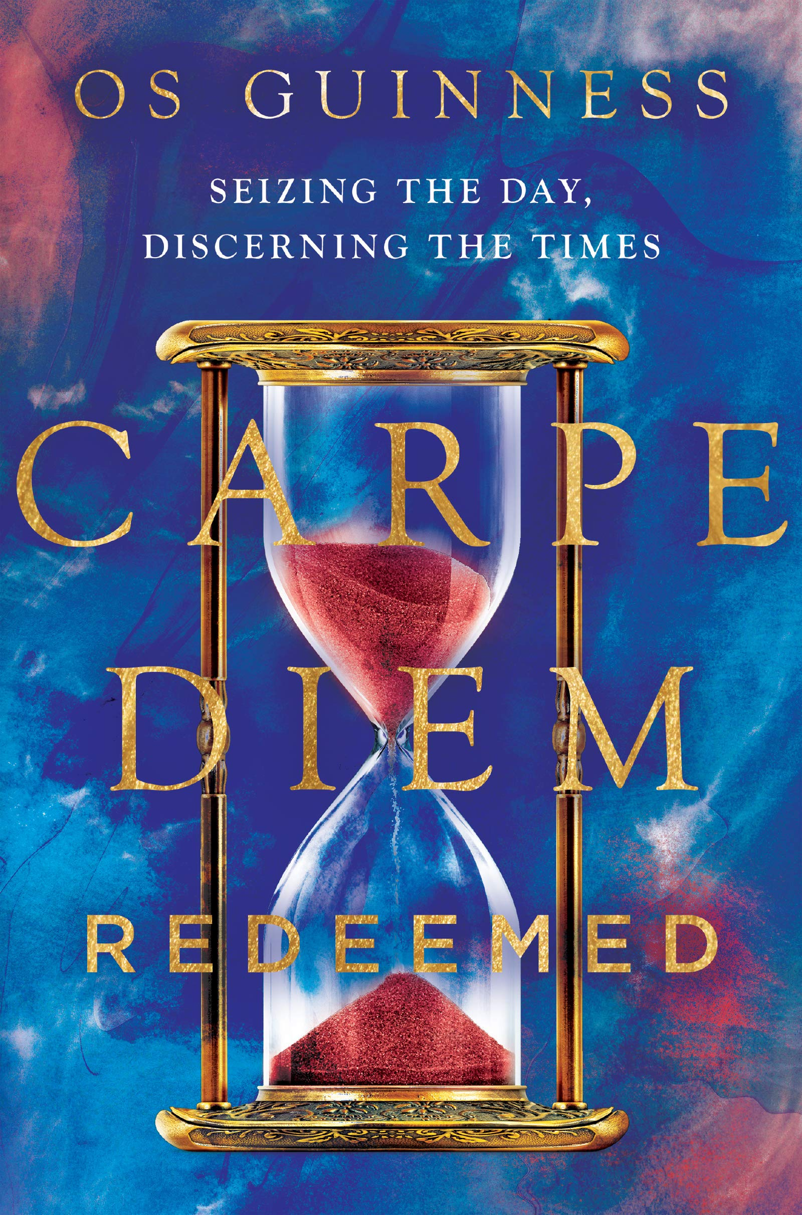 Carpe Diem Redeemed: Seizing the Day, Discerning the Times by InterVarsity Press