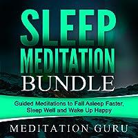 Sleep Meditation Bundle: Guided Meditations to Fall Asleep Faster, Sleep Well and Wake Up Happy
