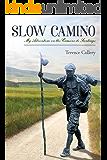 Slow Camino: My Adventure on the Camino de Santiago
