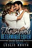 The Sheikh's Determined Lover (Zahkim Sheikhs Series Book 2)
