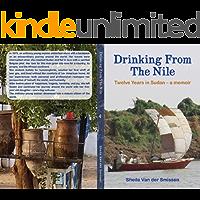 Drinking From The Nile: Twelve Years in Sudan - a memoir