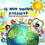 Il mio primo atlante. Atlante del mondo per bambini. Ediz. illustrata