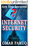 Internet Security: Are You Secured? Full Guideline to Keep Your Virtual Life Safe and Secured