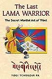 The Last Lama Warrior: The Secret Martial Art of Tibet