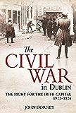 The Civil War in Dublin: The Fight for the Irish Capital, 1922–1924