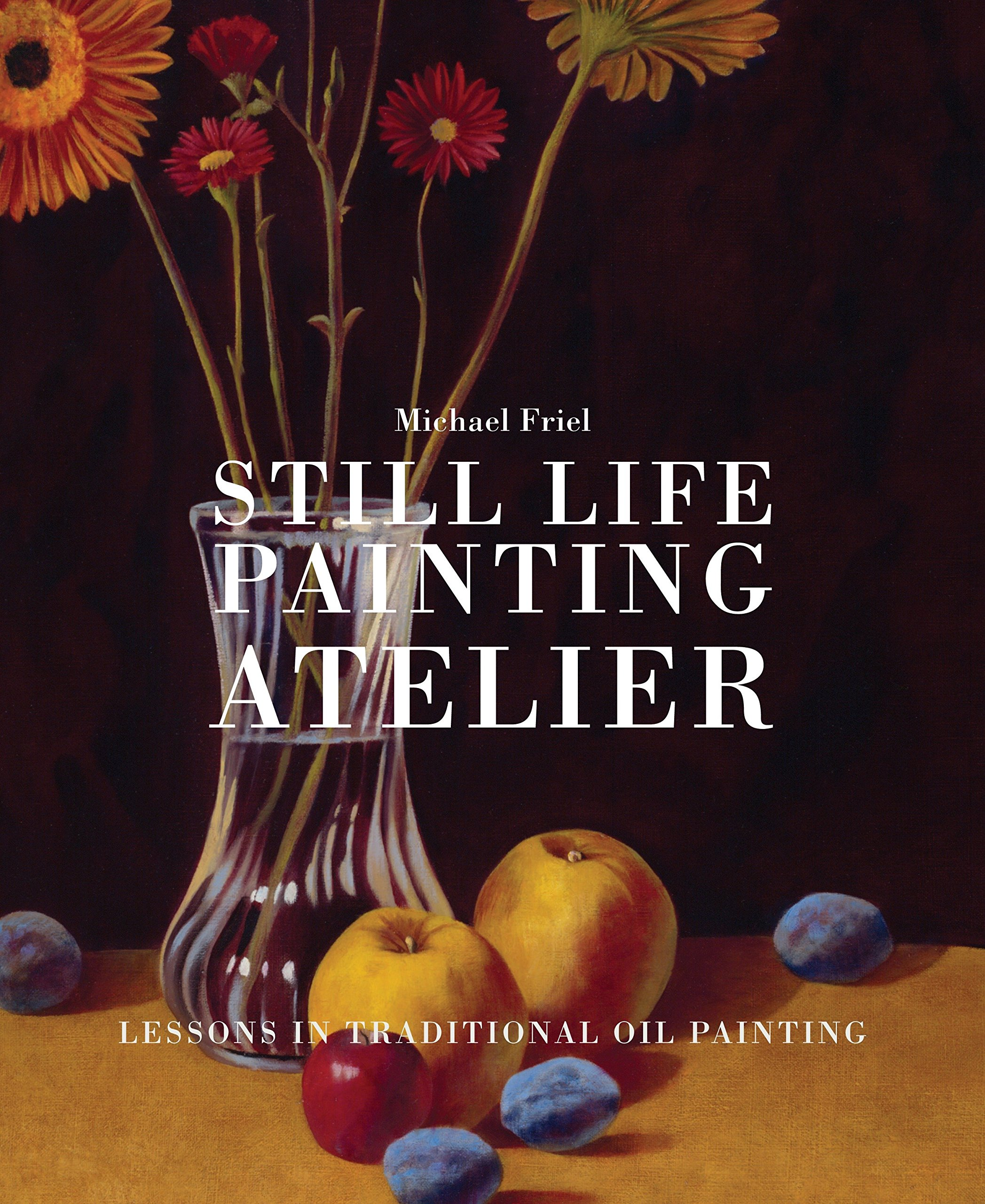 Still Life Painting Atelier: An Introduction to Oil Painting by Random House