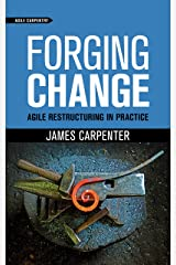Forging Change: Agile Restructuring In Practice Kindle Edition