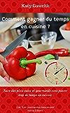 """Comment gagner du temps en cuisine ? - Faire des plats sains et gourmands sans passer trop de temps en cuisine (Collection """"Les Gourmandes Astucieuses"""" t. 6)"""