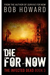 Die For Now (The Infected Dead Book 3) Kindle Edition