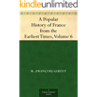 A Popular History of France from the Earliest Times, Volume 6 (English Edition)
