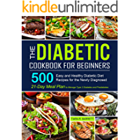 The Diabetic Cookbook for Beginners: 500 Easy and Healthy Diabetic Diet Recipes for the Newly Diagnosed | 21-Day Meal…