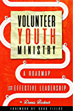 Volunteer Youth Ministry: A Roadmap For Effective Leadership (English Edition)