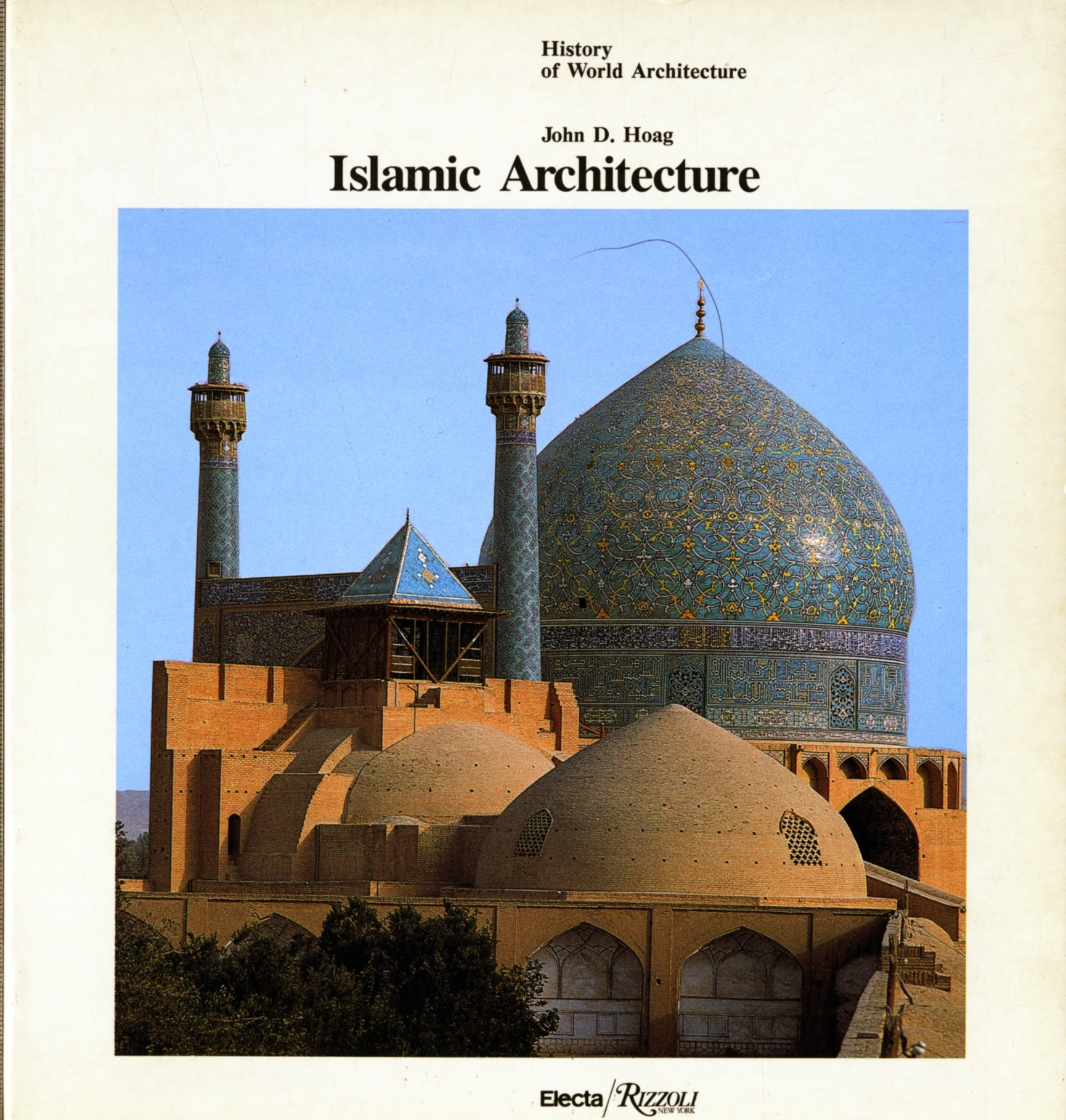 islamic architecture history of world architecture john d hoag