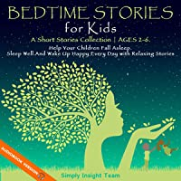Bedtime Stories for Kids: A Short Stories Collection | Ages 2-6 (Help Your Children Fall Asleep: Sleep Well and Wake Up…