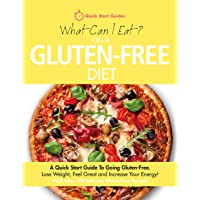 What Can I Eat On A Gluten-Free Diet?: A Quick Start Guide To Going Gluten-Free....