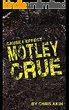 Cause & Effect: Motley Crue (English Edition)
