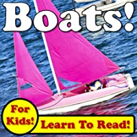 Boats! Learn About Boats While Learning To Read -