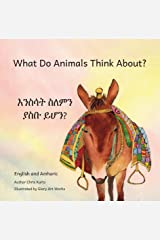 What Do Animals Think About?: Empathetic Questions For Ethiopian Animals in Amharic and English Kindle Edition
