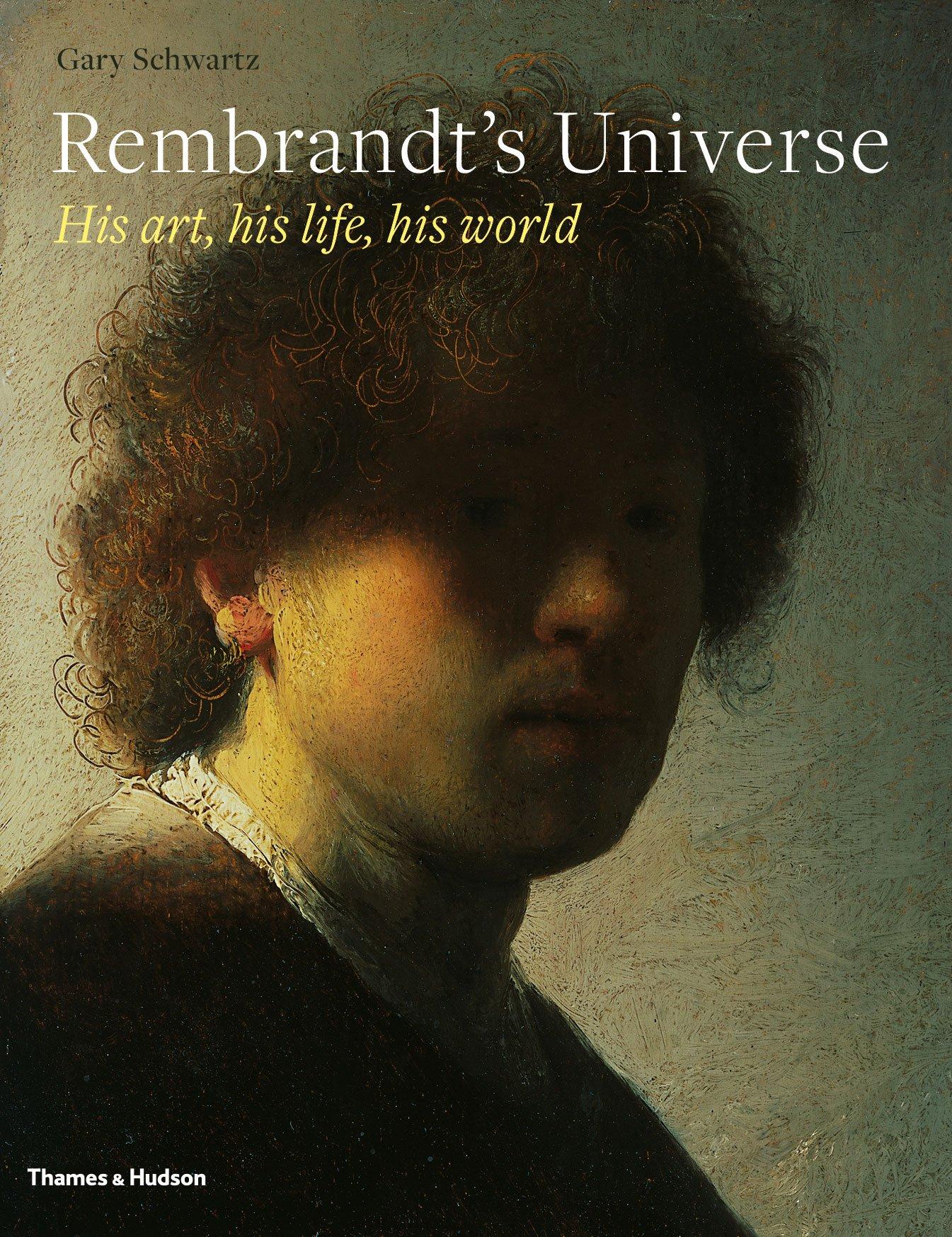 Read Online Rembrandt's Universe: His Art, His Life, His World pdf
