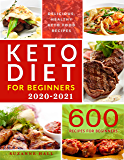 Keto Diet for Beginners 2020-2021: 600 Foulproof Recipes for the Newbie Ketoer. The Only Cookbook You'll Need for 100% Keto Success