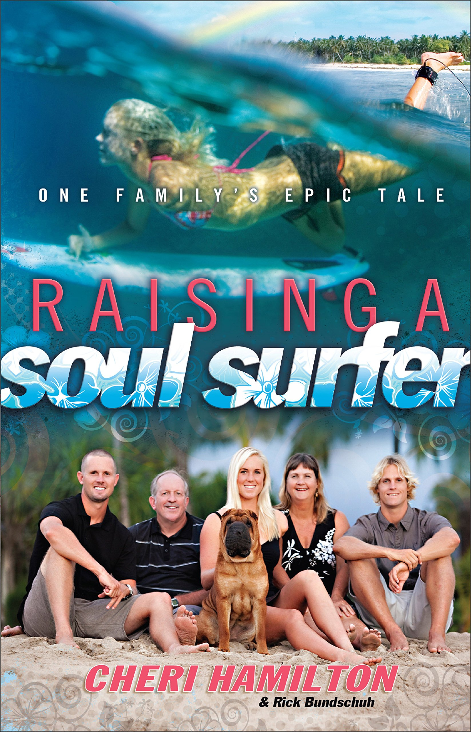 Raising A Soul Surfer One Family S Epic Tale Hamilton Cheri Bundschuh Rick Robb Annasophia 9780800725242 Amazon Com Books