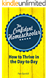 The Confident Homeschooler: How to Thrive in the Day-to-Day