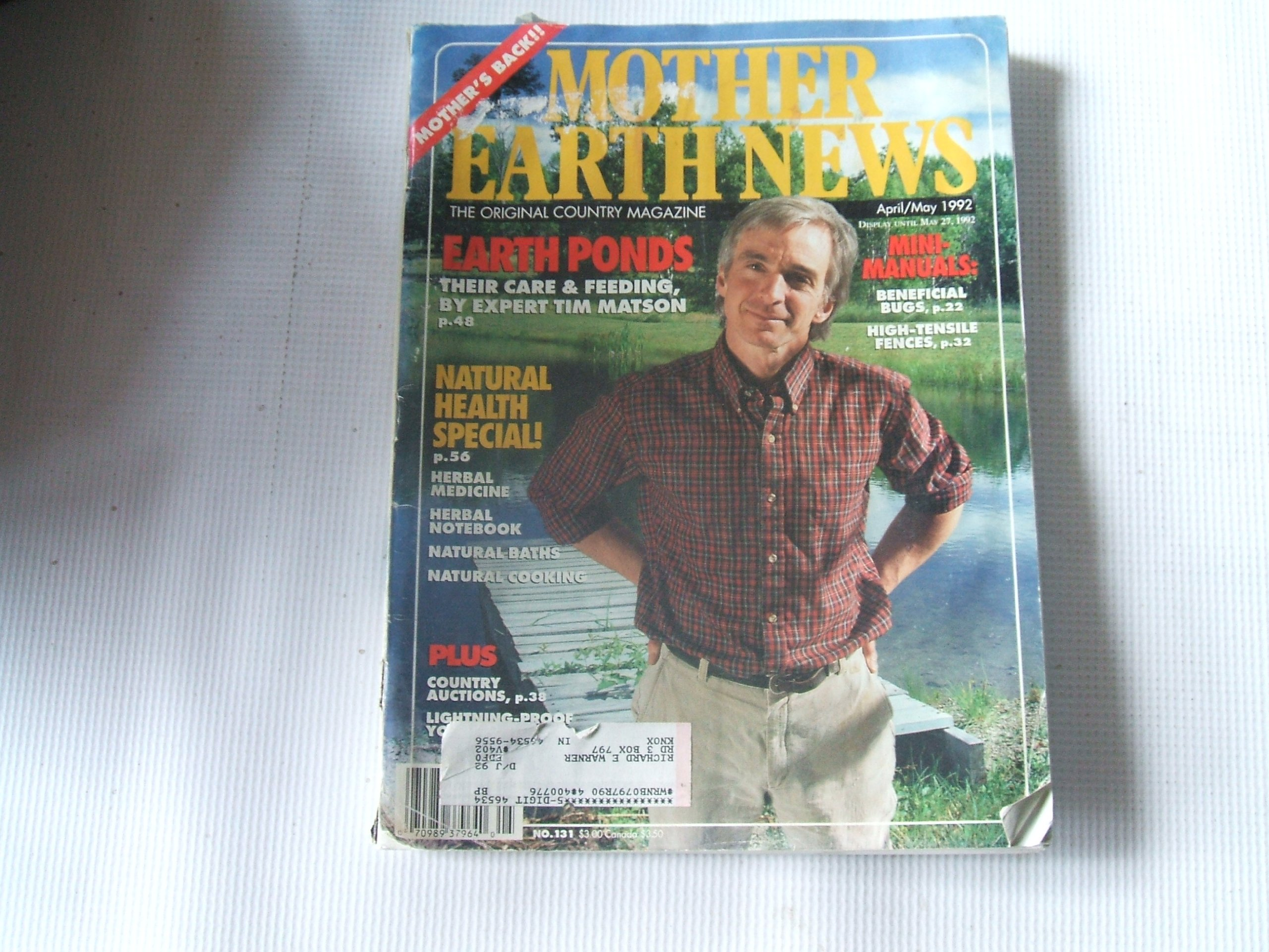 MOTHER EARTH NEW APRIL/MAY 1992 (THE ORIGINAL COUNTRY MAGAZINE- EARTH PONDS, THEIR CARE & FEEDING, BY EXPERT TIM MATSON, NO. 131) Paperback – 1992