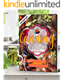 Canning: A beginner's guide on how to can food at home, in order to preserve it safely and save some money. Including…